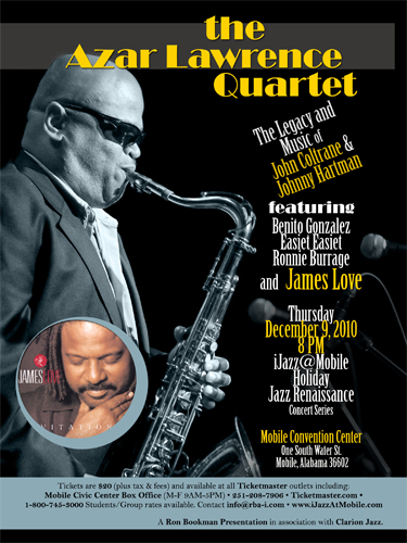 Azar Lawrence Quartet, Legacy and Music of John Coltrane and Johnny Hartman featuring Benito Gonzalez, Easiet Easiet, Ronnie Burrage, and vocalist, James Love. Thursday, Dec. 9, 2010 8PM Mobile Convention Center